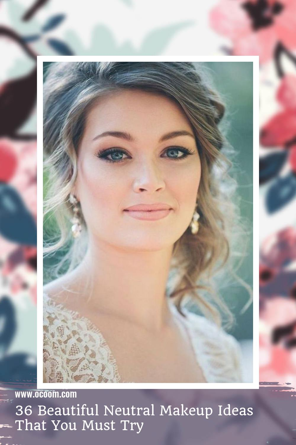 36 Beautiful Neutral Makeup Ideas That You Must Try 15