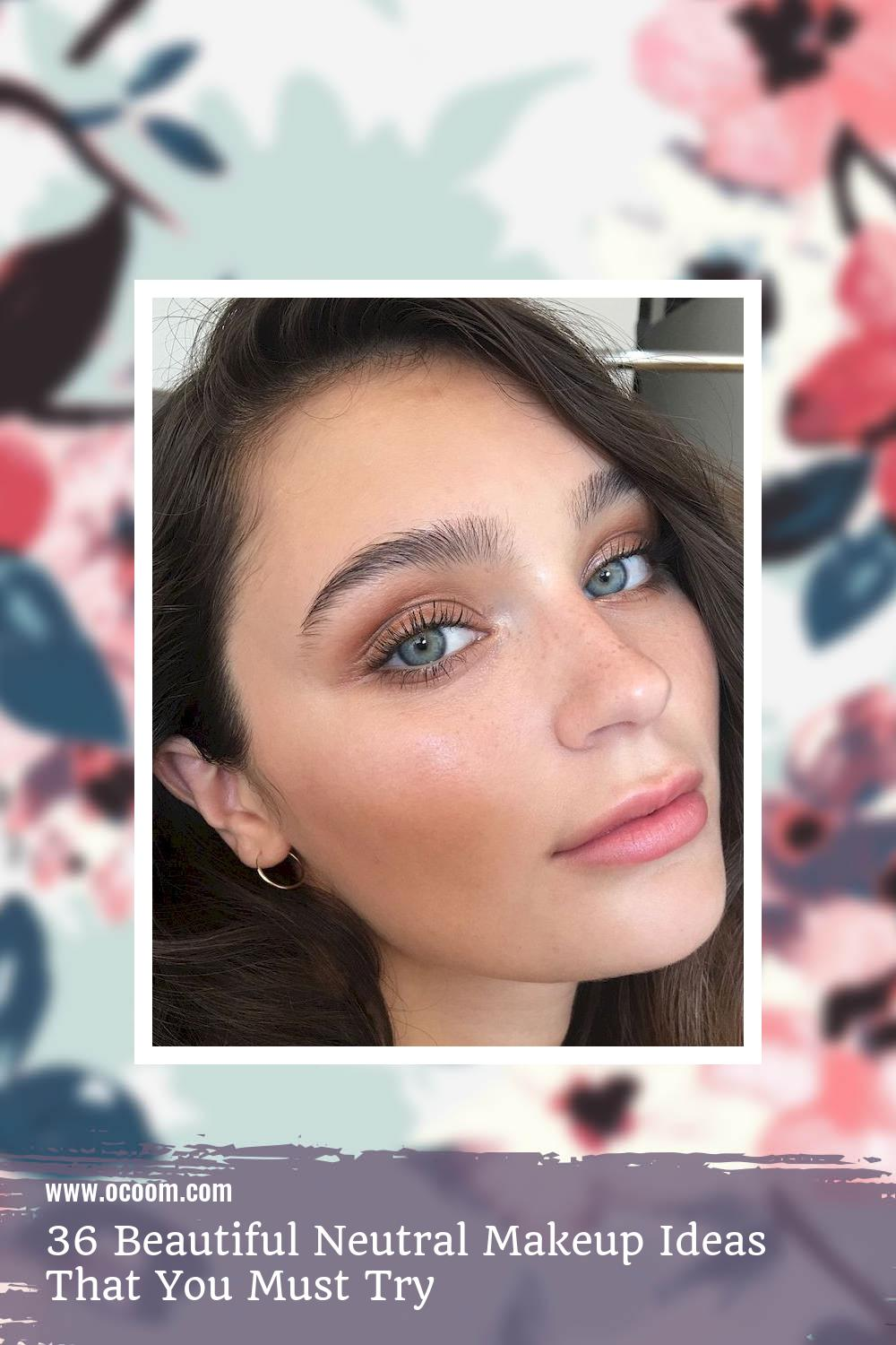 36 Beautiful Neutral Makeup Ideas That You Must Try 34